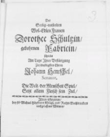 Der Seelig-entseelten [...] Frauen Dorothee Schultzin, gebohrnen Fabricin