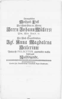 Der angestellten Hochzeit-Lust Des Hoch-Edlen etc. Herrn [...] Johann Müllers, Utr. Mfd. Doct. &c. und Der [...] Jgf. Anna Magdalena Heilerinn [...] beytragen Nachfolgende