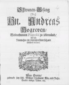 Schwanen-Gesang [Tit.] Hn. Andreas Hogreven [...] Praepositi zu Ukermünd, als Er Nunmehro im rümlichen Alter sich zum Abscheid bereitete