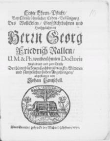 Letzte Ehren-Pflicht, bey [...] Erden-Bestätigung des [...] Herrn Georg Friedrich Rallen, U.M. & Ph. weitberühmten Doctoris