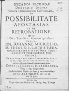 Decados Secundae Disputatio Decima Contra Heterodoxiam Calvinianam : De Possibilitate Apostasias Et De Reprobatione [...]