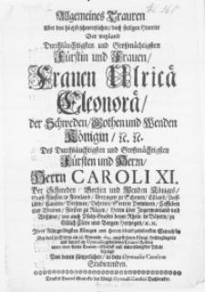 Allgemeines Trauren Uber den [...] Hintritt der [...] Fürstin und Frauen [...] Ulricae Eleonorae, der Schweden [...] Königin [...] des [...] Fürsten und Herrn [...] Caroli XI. der Schweden [...] Königes [...] Gemahlin bey dero zu Stettin am 28. Novembr 1693. angestellen [...] Leichbegangnues und darauf im Gymnasio gehaltenen Trauer-Reden unter einer [...] Trauer-Musick [...] bezeuget von denen [...] in dem Gymnasio Carolino Studierenden