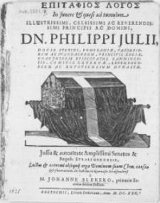 Epitafios Logos In funere & quasi ad tumulum Illustrissimi [...] Dn. Philippi Julii, Ducis Stetini, Pomeraniae [...]. Jussu & autoritae [...] Senatus & Reipub. Stralsundensis, Luctus & extremi obsequij erga Dominum suum Clem. causa ipso funerationis die habitus in Gymnasio Stralsundensi