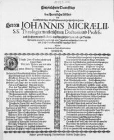 Hertz-brächende Traur-Klage über den schmertzlichen Abschied dess [...] Herren Johannis Micraelii, S. S. Theologiae weitberühmten Doctoris und Profess: auch hochverdienten Rectoris im Königlichen Gymnasio zu Stettin, Als derselbe den 14. Decembr. des 1658. Jahres [...]