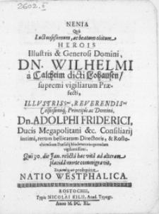 Nenia Qua Luctuosissimum, ac beatum obitum [...] Domini, Dn. Wilhelmi a Calcheim dicti Lohausen [...] Praefecti [...] Principis ac Domini, Dn. Adolphi Friderici, Ducis Megapolitani [...] Consiliarij intimi, rerum bellicarum Directoris, & Rostochiensium Praesidij Moderatoris [...], qui 30. die Jan. relicta hac vita ad alteram placida morte commigravit