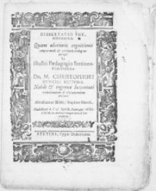 Dissertatio Physiologica. Quam uberioris cognitionis comparandae & veritatis indagandae ergo. In [...] Paedagogio Stetinensi