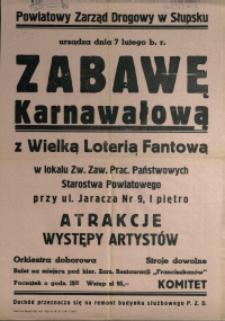 [Afisz. Inc.:] Powiatowy Zarząd Drogowy w Słupsku urządza [...] Zabawę Karnawałową z Wielką Loterią Fantową