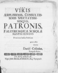 Viris Amplissimis, Consultissimis [...] Patronis, Falcoburgicae Scholae Suspiciendis Primitias hasce Poeticas