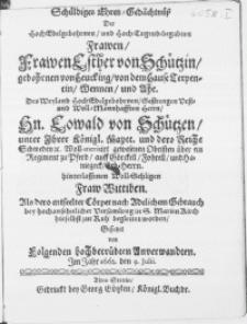 Schüldiges Ehren-Gedächtnüss Der [...] Frawen Esther von Schützin [...] Des [...] Hn. Eowald von Schützen [...] Fraw Wittwen. Als dero [...] Cörper [...] in S. Marien Kirch hieselbst zur Ruh begleittet worden Gesetzet von [...] Anwerwandten. Im Jahr 1662. den 9. Julii