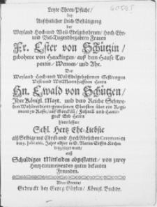Letzte Ehren-Pflicht, bey Ansehnlicher Leich-Bestätigung der [...] Fr. Esther von Schützin [...] Des [...] Hn. Ewald von Schützen [...] Ehe-Liebste als Selbige mit Christ- und Hoch Adelichen Ceremonien den 9. Julii 1662. Jahrs allhier in S. Marien Stiffts-Kirchen beygesetzet wurd auss Schuldigen Mittleiden abgestattet