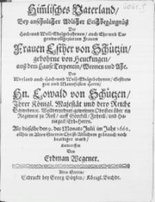 Him[m]lisches Vaterland, Bey [...] Adelicher Leichbegängnüss Der [...] Frauen Esther von Schützin, gebohrne von Heuckingen [...] Des [...] Hn. Eowald von Schützen [...] Als dieselbe den 9. des Monats Julii im Jahr 1662. allhie in Alten Stettin Christ-Adlichem gebrauch nach beerdiget ward
