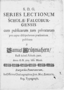 Series Lectionum Scholae Falcoburgensis cum publicarum tum privatarum pro captu discipulorum praesentium