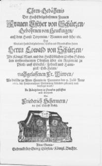 Ehren-Gedächtnis Der [...] Frauen Esther von Schützen, Gebohrnen von Heuckingen [...] Des [...] Herrn Eowald von Schützen [...] Fr. Witwen, Als dieselbe zu Alten Stettin in Pommern den 9. Julii Anno 1662 [...] beerdiget ward