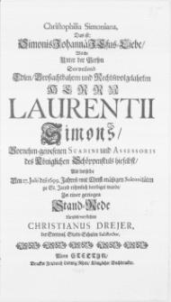 Christophilia Simoniana, Das ist: Simonis Johanna Jesus-Liebe, Welche Unter der Person Des [...] Herrn Laurentii Simons [...] Scabini und Assessoris des Königlichen Schöppenstuls hieselbst, Als derselbe Den 27. Julii des 1699. Jahres [...] zu St. Jacob [...] beerdiget wurde
