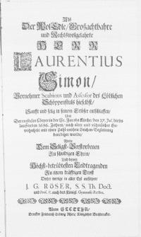 Als der WolEdle [...] Herr Laurentius Simon [...] Scabinus und Assessor des Löblichen Schöppenstuls hieselbst [...] in seinem Erlöser entschlaffen, und der [...] Cörper in der St. Jacobs Kirche, den 27. Jul. dieses [...] 1696[!] Jahres [...] mit einer [...] Leichen-Begleitung beerdiget wurde