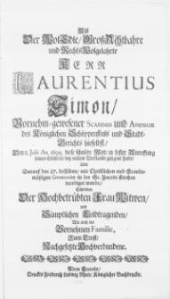 Als der WolEdle [...] Herr Laurentius Simon [...] Scabinus und Assessor des Königlichen Schöppenstuls und Stadt-Gericht hieselbst, Den 8. Julii Ao. 1699. diese [...] Welt [...] bey vollem Verstande gesegnet hatte, Und Darauf den 27. desselben [...] in der St. Jacobi Kirchen beerdiget wurde, Schrieben der [...] Frau Witwen und [...] Leidtragenden [...] Hochverbundene
