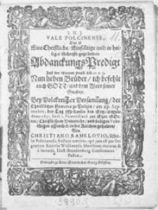 Vale Polcinense, Das ist eine Christliche, Einfältige [...] Schrifft gegründete Abdanckungs Predigt Auss den Worten Pauli [...]. Bey Volckreicher Versamlung, der Christlichen Gemeine zu Poltzin, am 29. Septembris [...] Anno 1651 [...] in der Kirchen gehalten