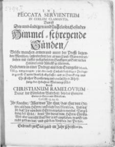 Peccata Servientium In Coelum Clamantia. Das ist Des [...] Gesindes Himmel-schreyende Sünden, Welche manchen armen und unter der Presse liegenden Menschen [...] zu Gott in den Himmel umb Abhelff zu schreyen [...]
