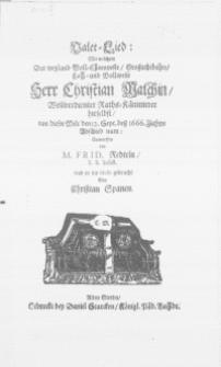 Valet-Lied: Mit welchen Der [...] Hr. Christian Malchin [...] Rahts-Cämmerer hieselbst, von dieser Welt den 12. Sept. dess 1666. Jahres Abschied nam