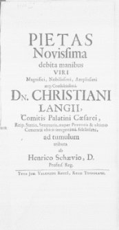 Pietas Novissima debita manibus viri [...] Dn. Christiani Langii, Comitis Palatini Caesarei, Reip. Stetin. Senatoris [...]