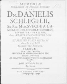 Memoriae Nobilissimi [...] Viri Dn. Danielis Schlegelii, Sae. Rae. Mtis. Sveciae a Camerae et Oeconomiae Consiliis [...] Anno Aetatis Climacterico LXIII. Pie Defuncti, Et Stetini Nonis Sextilis aer. MDCLIII [...] Humandi Sacrum