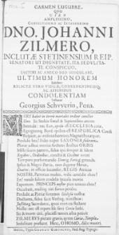 Carmen Lugubre, Qvo Viro [...] Dno. Johanni Zilmero, Inclutae Stetinensium Reip. Senatori [...] Fautori [...] Ultimum Honorem Exhibet Relictae Vero Viduae [...]