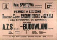 [Afisz] Pierwsze w Szczecinie Drużynowe Zawody Szermiercze w Szabli o wejście do Państwowej Ligi Szermierczej pomiędzy A.Z.S. Wrocław - Budowlani Szczecin [...]