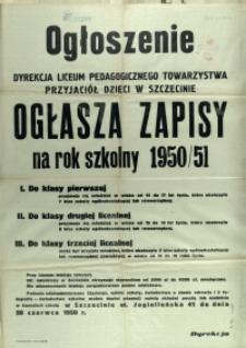 [Afisz] Ogłoszenie : Dyrekcja Liceum Pedagogicznego Towarzystwa Przyjaciół Dzieci w Szczecinie ogłasza zapisy na rok szkolny 1950/51 [...]