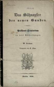 Das Sühnopfer des neuen Bundes : Passions-Oratorium in drei Abtheilungen