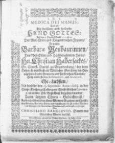 Medica Dei Manus: Das ist, Die heilsame [...] Hand Gottes: Auss dem 5. Capittel Hiobs [...] Der [...] Frauen Barbarae Neubaurinnen, Des [...] Hn. Christian Habersackes [...] im Hertzogthum Hinter-Pommern [...] Referendarii, und Secretarii, Ehe-Liebsten, Als dieselbe den 13. Septembr. Anno 1668. in der Haupt-Kirchen zu Colberg [...] beygesetzet worden [...]
