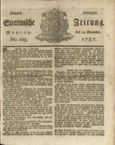 Königlich privilegirte Stettinische Zeitung. 1787 No. 103 + Beylage