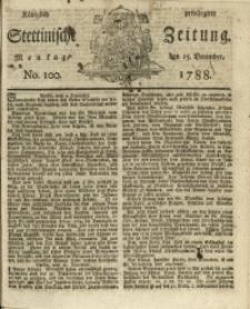Königlich privilegirte Stettinische Zeitung. 1788 No. 100 + Beylage