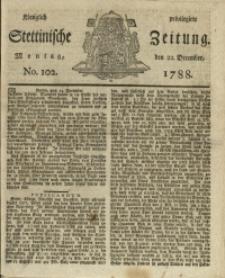 Königlich privilegirte Stettinische Zeitung. 1788 No. 102 + Beylage