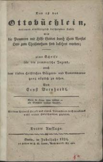 Das ist das Ottobüchlein, darinnen einfältiglich beschrieben steht, wie die Pommern mit Hilfe Gottes durch ihren Apostel Otto zum Christenthum sind bekehret worden : eine Schrift für die pommersche Jugend auch dem lieben christlichen Bürgers- und Bauersmanne ganz nütlich zu lesen