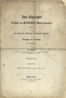 """Zwei Chorlieder : """"Te Deum"""" und """"Heil dem Kaiser, Macte Imperator"""""""