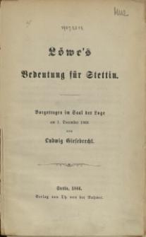 Löwe's Bedeutung für Stettin : vorgetragen im Saal der Loge am 1. December 1866