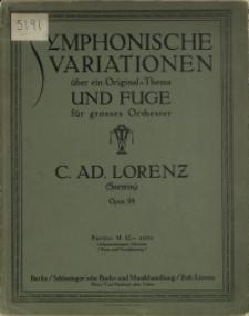 Symphonische Variationen :über ein Original-Thema : und Fuge : für grosses Orchester : Opus 98