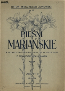 Pieśni marjańskie : w układzie na chór mieszany lub na jeden głos z towarzyszeniem organów : [Op. 80]. Z 1