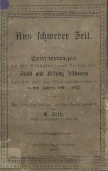 Aus schwerer Zeit : Erinnerungen an die Drangsale und Leiden der Stadt und Festung Altdamm aus der Zeit der Franzosenherrschaft in den Jahren 1806 - 1813
