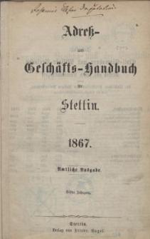 Adress- und Geschäfts-Handbuch für Stettin : nach amtlichen Quellen zusammengestellt. 1867