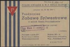 [Zaproszenie. Inc.:] Polski Związek B. W. P. Koło Słupsk urządza [...] Tradycyjną Zabawę Sylwestrową