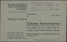 [Zaproszenie. Inc.:] Zw. Zaw. Pracowników Poczt i Telekomunikacji w Słupsku ma zaszczyt zaprosić [...] na Pocztową Zabawę Karnawałową