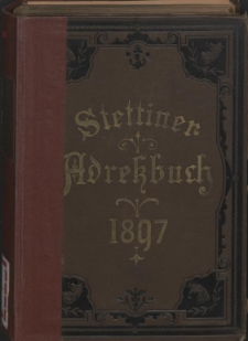 Adress- und Geschäfts-Handbuch für Stettin : nach amtlichen Quellen zusammengestellt. 1897