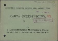 [Inc.:] Karta uczestnictwa Nr... na V Lekkoatletyczne Mistrzostwa Polski Juniorów - Juniorek w Szczecinie [...]