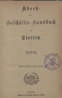 Adress- und Geschäfts-Handbuch für Stettin : nach amtlichen Quellen zusammengestellt. 1876
