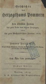 Geschichte des Herzogthums Pommern : von den ältesten Zeiten bis zum Tode des letzten Herzoges, oder bis zum Westphälischen Frieden 1648. Tl. 1