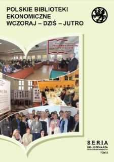 Polskie biblioteki ekonomiczne wczoraj, dziś, jutro : materiały z I Ogólnopolskiej Konferencji Bibliotek Ekonomicznych zorganizowanej przez Bibliotekę Ekonomiczną Uniwersytetu Szczecińskiego 20-21 października 2011 roku
