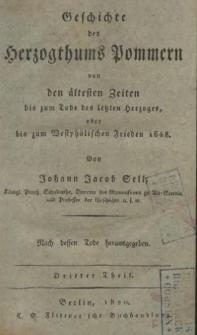 Geschichte des Herzogthums Pommern : von den ältesten Zeiten bis zum Tode des letzten Herzoges, oder bis zum Westphälischen Frieden 1648. Tl. 3