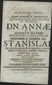 Acclamatio Vitiva, Qva Auspicatissimum Adventum Serenissimae Principis Ac Dominae, Dn. Annae [...] Principis Ac Domini, Dn. Stanislai, Dei Gratia Regis Poloniarum [...] Pridie Calend. Decembr. [...] MDCCV. Sedinum Feliciter Ingressae [...] Observantiae Ergo Celebravit Gymnasium Regium Carolinum