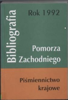 Bibliografia Pomorza Zachodniego. Piśmiennictwo Krajowe za Rok... 1992